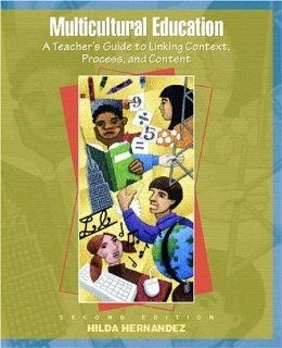 Multicultural Education A Teacher's Guide to Linking Context, Process, and Content (2nd Edition) Hilda Hernandez 9780136335382 Books