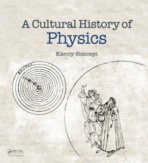 A Cultural History of Physics K�roly Simonyi, David Kramer 9781568813295 Books