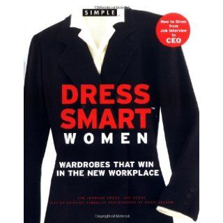 Chic Simple Dress Smart Women: Wardrobes That Win in the New Workplace: Kim Johnson Gross, Jeff Stone: 9780446530446: Books