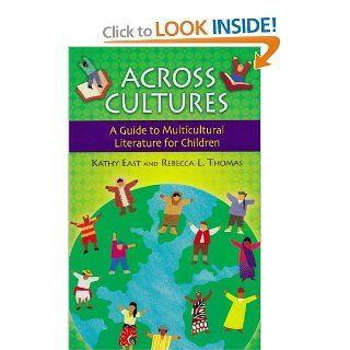 Across Cultures: A Guide to Multicultural Literature for Children (Children's and Young Adult Literature Reference): Kathy A. East, Rebecca L. Thomas: 9781591583363: Books