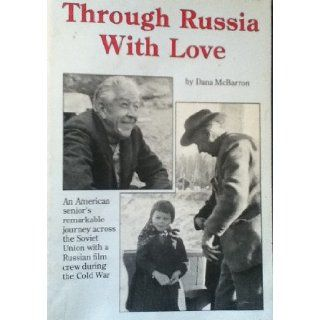 Through Russia with Love: An american Senior's Remarkable journey across the Soviet Union with a Russian Filmcrew During the Cold War: Dana McBarron: Books
