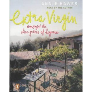 Extra Virgin: Amongst the Olive Groves of Liguria: Annie Hawes: 9780141803425: Books