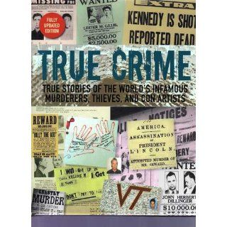 True Crime True Stories Of The World's Infamous Murderers, Thieves, and Con Artists Fully Updated Edition Nick Yapp Books