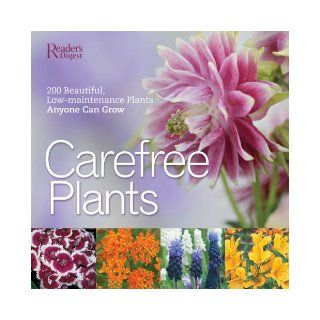 Care Free Plants 200 Beautiful, Low Maintenance Plants Anyone Can Grow Editors of Reader's Digest 9780762107995 Books