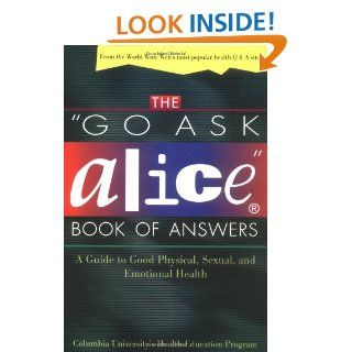 "The ""Go Ask Alice"" Book of Answers: A Guide to Good Physical, Sexual, and Emotional Health: Columbia University's Health Education Program: 9780805055702: Books"