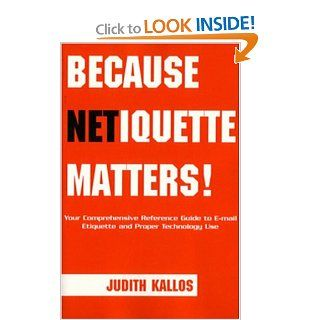 Because Netiquette Matters!: Judith Kallos: 9781413459807: Books