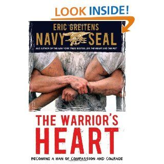 The Warrior's Heart Becoming a Man of Compassion and Courage Eric Greitens Navy SEAL 9780547868523 Books
