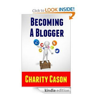 Becoming A Blogger How to Start a Blog This Afternoon and Make Money From Home For Years to Come (Make Money Online) eBook Charity Cason Kindle Store