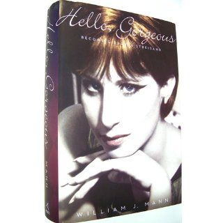 Hello, Gorgeous: Becoming Barbra Streisand: William J. Mann: 9780547368924: Books