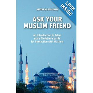 ASK YOUR MUSLIM FRIEND: ANDREAS MAURER: 9781619049284: Books