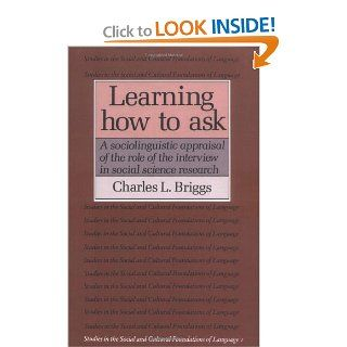Learning How to Ask A Sociolinguistic Appraisal of the Role of the Interview in Social Science Research (Studies in the Social and Cultural Foundations of Language) (9780521311137) Charles L. Briggs Books