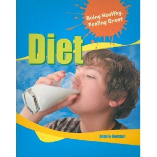 Diet (Being Healthy, Feeling Great): Angela Royston: 9781615323722: Books