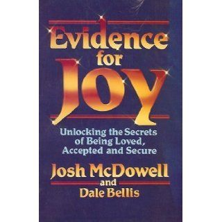 Evidence For Joy Unlocking The Secrets of Being Loved, Accepted, and Secure Josh McDowell 9780849929786 Books
