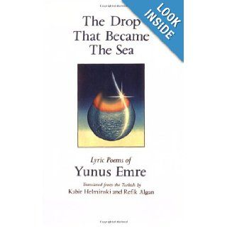 The Drop That Became the Sea Lyric Poems Yunus Emre, Kabir Helminski, Refik Algan 9780939660308 Books