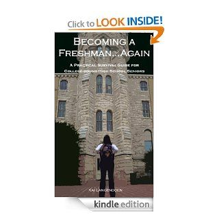 Becoming a FreshmanAgain: A Practical Survival Guide for College bound High School Seniors eBook: Kai Langendoen: Kindle Store