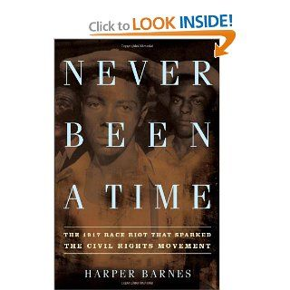 Never Been a Time: The 1917 Race Riot That Sparked the Civil Rights Movement: Harper Barnes: Books