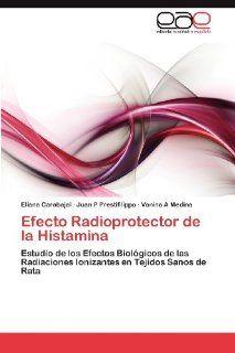 Efecto Radioprotector de la Histamina: Estudio de los Efectos Biol�gicos de las Radiaciones Ionizantes en Tejidos Sanos de Rata (Spanish Edition) (9783848463206): Eliana Carabajal, Juan P Prestifilippo, Vanina A Medina: Books