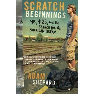 By Adam W. Shepard:Scratch Beginnings: Me, $25, and the Search for the American Dream [Paperback]: Adam W. Shepard: Books
