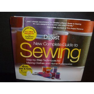 The New Complete Guide to Sewing: Step by Step Techniques for Making Clothes and Home Accessories Updated Edition with All New Projects and Simplicity Patterns (Reader's Digest): Editors of Reader's Digest: 9781606522080: Books