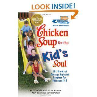 Chicken Soup for the Kid's Soul 101 Stories of Courage, Hope and Laughter (Chicken Soup for the Soul) Jack Canfield, Mark Victor Hansen, Patty Hansen, Irene Dunlap 9781558746091 Books