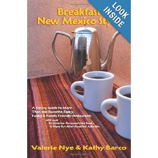 Breakfast New Mexico Style, A Guide to More Than 100 Favorite, Fancy, Funky, & Family Friendly Restaurants: Valerie Nye and Kathy Barco: 9780865347168: Books