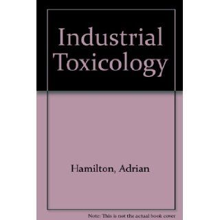 Industrial Toxicology: Adrian Hamilton, H.L. Hardy: 9780884160298: Books