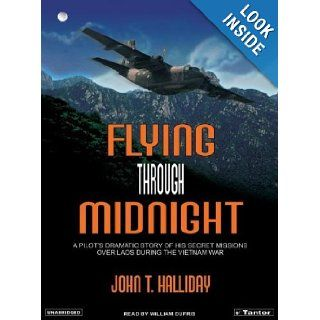 Flying Through Midnight: A Pilot's Dramatic Story of His Secret Missions Over Laos During the Vietnam War: John T. Halliday, William Dufris: Books
