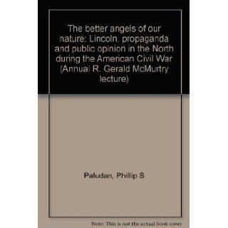 """The better angels of our nature"" Lincoln, propaganda and public opinion in the North during the American Civil War (Annual R. Gerald McMurtry lecture) Phillip S Paludan Books"