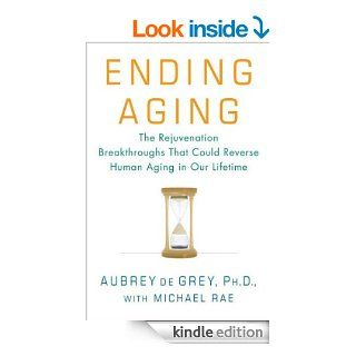 Ending Aging: The Rejuvenation Breakthroughs That Could Reverse Human Aging in Our Lifetime eBook: Aubrey de Grey, Michael Rae: Kindle Store