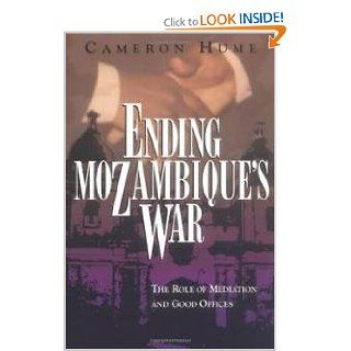 Ending Mozambique's War: The Role of Mediation and Good Offices: Cameron Hume: 9781878379382: Books