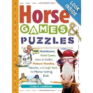 Horse Games & Puzzles for Kids: 102 Brainteasers, Word Games, Jokes & Riddles, Picture Puzzlers, Matches & Logic Tests for Horse Loving Kids: Cindy A. Littlefield: 0037038175387: Books