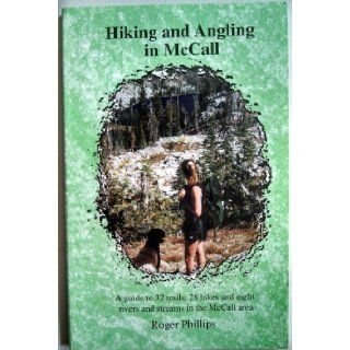 Hiking & Angling in McCall, Idaho A Guide to 32 Trails, 20 Lakes & Eight Rivers & Streams Roger Phillips 9780970052001 Books
