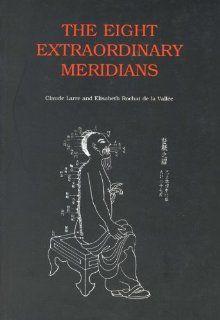 The Eight Extraordinary Meridians (9781872468136) Claude Larre, Elisabeth Rochat de la Vallee, Sandra Hill Books