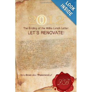 2012 The Ending of the Willie Lynch Letter Let s Renovate Brown, Leander 9781480902299 Books