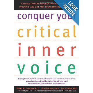 Conquer Your Critical Inner Voice: A Revolutionary Program to Counter Negative Thoughts and Live Free from Imagined Limitations: Robert W. Firestone, Lisa Firestone, Joyce Catlett, Pat Love: 9781572242876: Books