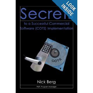 Secrets to a Successful Commercial Software (COTS) Implementation: Nick Berg: 9780595689507: Books