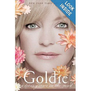 A Lotus Grows in the Mud Goldie Hawn, Wendy Holden 9780425207888 Books