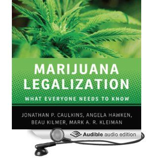 Marijuana Legalization: What Everyone Needs to Know� (Audible Audio Edition): Mark A. R. Kleiman, Jonathan P. Caulkins, Angela Hawken, Beau Kilmer, Steven Menasche: Books