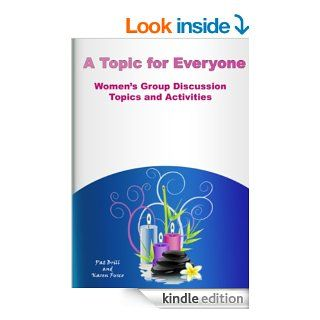 A Topic For Everyone: Women's Group Discussion Topics and Activities   Kindle edition by Karen Fusco www.womens group.net, Pat Brill. Religion & Spirituality Kindle eBooks @ .