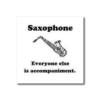 ht_123065_3 EvaDane   Funny Quotes   Saxophone everyone else is just accompaniment. Saxophone. Musician Humor.   Iron on Heat Transfers   10x10 Iron on Heat Transfer for White Material Patio, Lawn & Garden