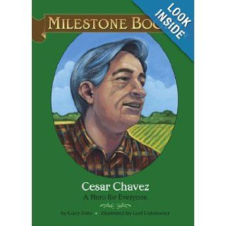Cesar Chavez: A Hero for Everyone (Milestone Books) (9780689859236): Gary Soto, Lori Lohstoeter: Books