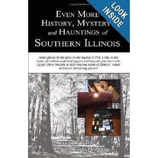 Even More History, Mystery, and Hauntings of Southern Illinois: The 618 Files: Bruce L. Cline, Tracey Todd Bragg: 9781618760203: Books