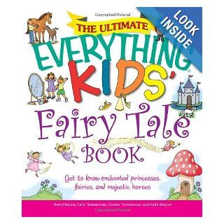 The Ultimate Everything Kids' Fairy Tale Book Get to know enchanted princesses, fairies, and majestic horses Charles Timmerman, Calla Timmerman, Kathi Wagner, Sheryl Racine 9781605500980  Children's Books