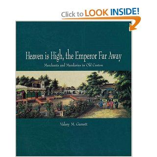 Heaven is High and the Emperor Far Away: Old Guangzhou and China Trade (9780195927443): Valery M. Garrett: Books