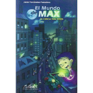 El mundo de Max/ Max's World: La ciencia para todos/ Science for Everybody (Spanish Edition): Javier Fernandez Panadero: 9788483930007: Books