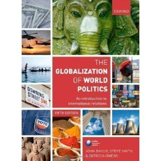 The Globalization of World Politics An Introduction to International Relations 5th (fifth) Edition by Baylis, John, Smith, Steve, Owens, Patricia published by Oxford University Press, USA (2011) Paperback Books