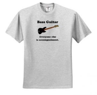 EvaDane   Funny Quotes   Bass guitar everyone else is just accompaniment. Bass Guitar. Musician Humor.   T Shirts Clothing