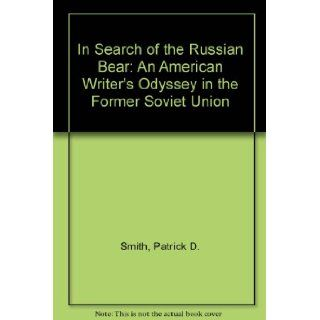 In Search of the Russian Bear: An American Writer's Odyssey in the Former Soviet Union: Patrick D. Smith: 9781886916081: Books