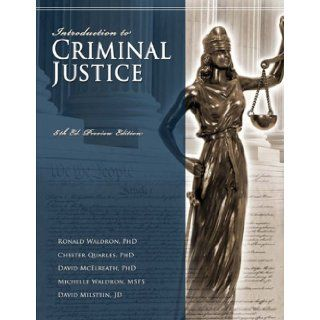 Introduction to Criminal Justice, Fifth Edition (Preview Edition) Ronald Waldron, Chester Quarles, David McElreath, Michelle Waldron, and David Milstein, et al., Whitney Coleman 9780972713481 Books