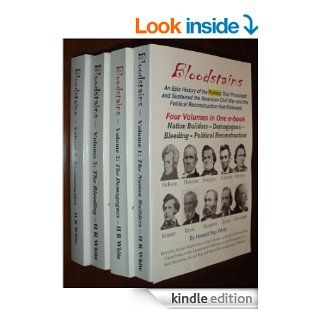Bloodstains, An Epic History of the Politics that Produced and Sustained the American Civil War and the Political Reconstruction that Followed eBook Howard Ray White Kindle Store